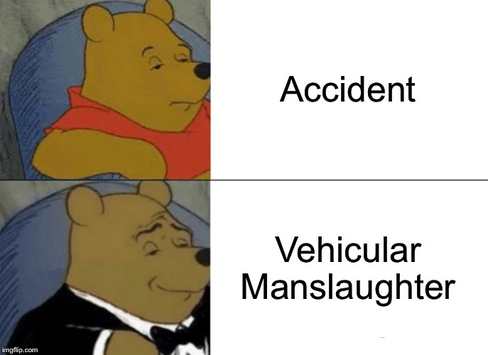 I swear | Accident Vehicular Manslaughter | image tagged in memes,tuxedo winnie the pooh | made w/ Imgflip meme maker