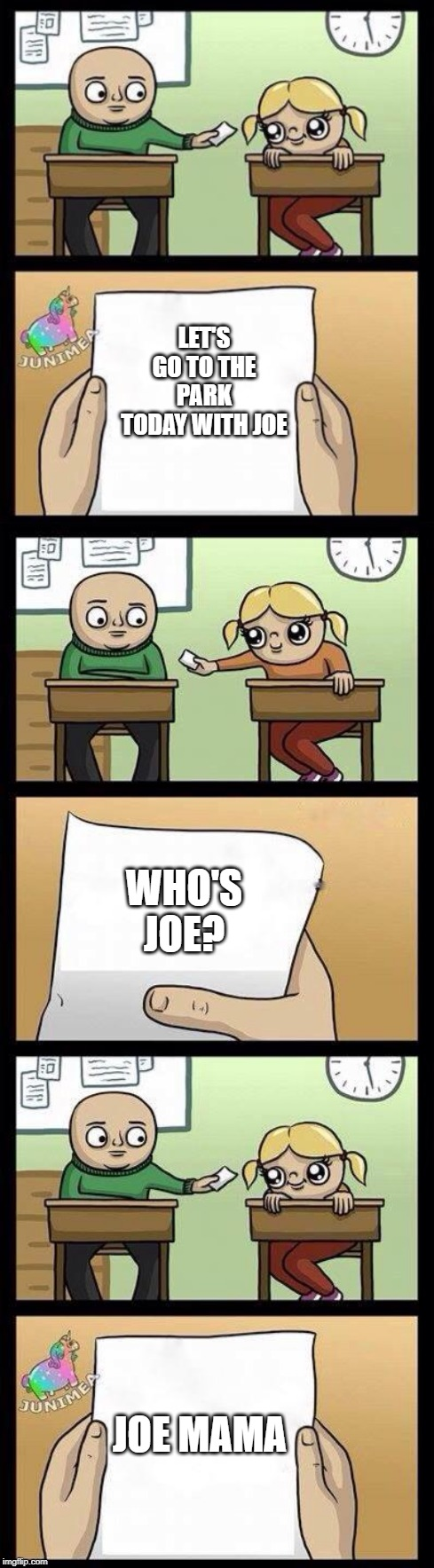 LET'S GO TO THE PARK TODAY WITH JOE JOE MAMA WHO'S JOE? | image tagged in asdddddddddddd | made w/ Imgflip meme maker