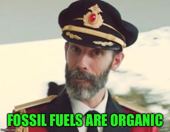 Captain Obvious |  FOSSIL FUELS ARE ORGANIC | image tagged in captain obvious | made w/ Imgflip meme maker
