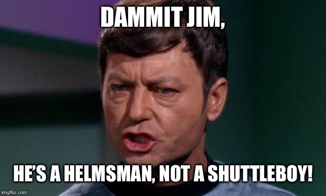 Dammit Jim | DAMMIT JIM, HE'S A HELMSMAN, NOT A SHUTTLEBOY! | image tagged in dammit jim | made w/ Imgflip meme maker