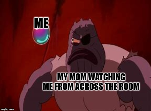 MOMS REALLY DO BE LIKE THAT | MY MOM WATCHING ME FROM ACROSS THE ROOM ME | image tagged in funny,funny memes,memes,spongebob,spongebob squarepants,fun | made w/ Imgflip meme maker