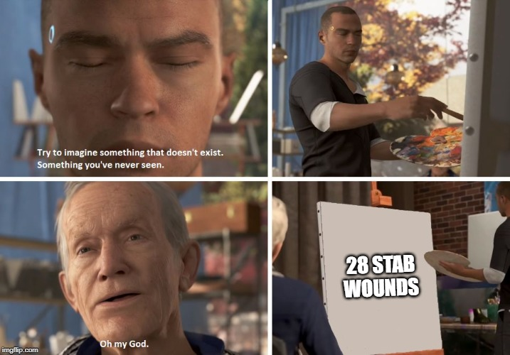 28 STAB WOUNDS | image tagged in detroit become painter | made w/ Imgflip meme maker