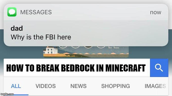 why is the FBI here? | HOW TO BREAK BEDROCK IN MINECRAFT | image tagged in why is the fbi here | made w/ Imgflip meme maker