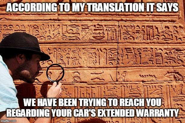 ACCORDING TO MY TRANSLATION IT SAYS WE HAVE BEEN TRYING TO REACH YOU REGARDING YOUR CAR'S EXTENDED WARRANTY | image tagged in funny,car warranty,telemarketing,spam | made w/ Imgflip meme maker