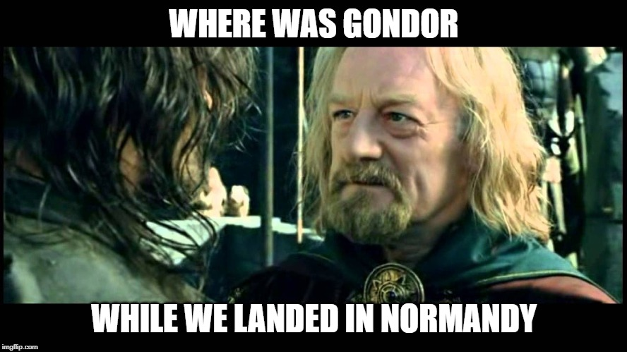Gondor in Normandy | WHERE WAS GONDOR WHILE WE LANDED IN NORMANDY | image tagged in memes,funny memes,where was gondor,meme,funny meme,donald trump | made w/ Imgflip meme maker