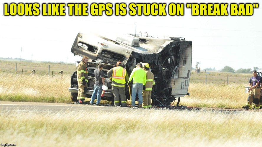 "Break it to the left... break it to the right... | LOOKS LIKE THE GPS IS STUCK ON ""BREAK BAD"" 