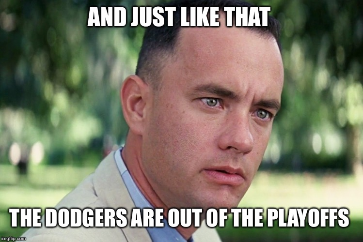 And Just Like That Meme | AND JUST LIKE THAT THE DODGERS ARE OUT OF THE PLAYOFFS | image tagged in memes,and just like that | made w/ Imgflip meme maker