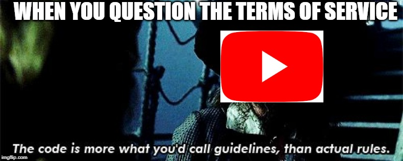 more like guidelines | WHEN YOU QUESTION THE TERMS OF SERVICE | image tagged in more like guidelines,youtube,pirates of the carribean | made w/ Imgflip meme maker