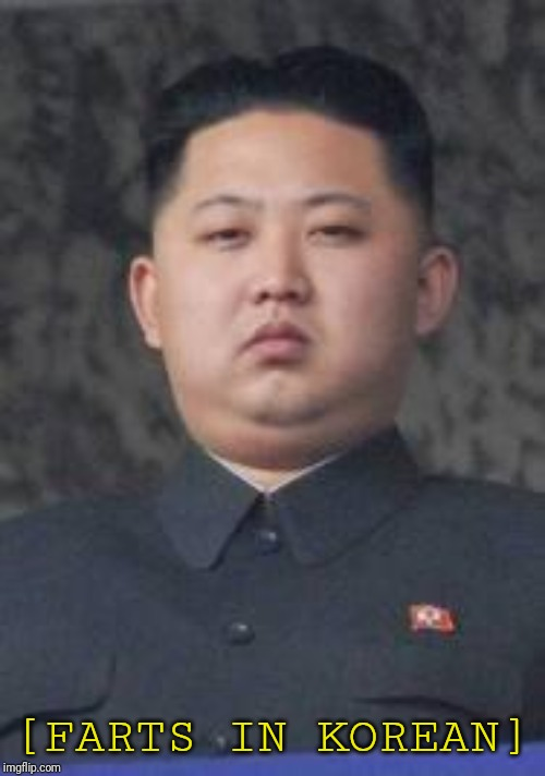 YOU CAN ALMOST SMELL THE MSG IN THAT FART | [FARTS IN KOREAN] | image tagged in kim jong un | made w/ Imgflip meme maker