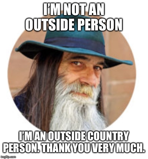 I'M NOT AN OUTSIDE PERSON I'M AN OUTSIDE COUNTRY PERSON. THANK YOU VERY MUCH. | made w/ Imgflip meme maker