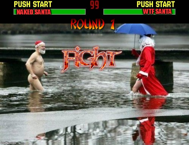 BATTLE FOR THE NORTH POLE | NAKED SANTA WTF SANTA | image tagged in santa,fight | made w/ Imgflip meme maker