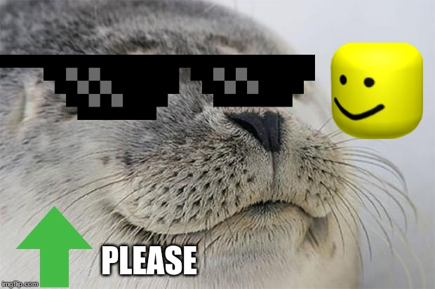 Satisfied Seal |  PLEASE | image tagged in memes,satisfied seal | made w/ Imgflip meme maker