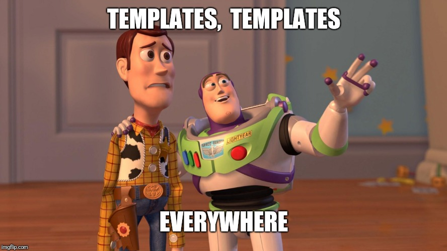 Do you have a template you made?  Share it below and tell us how to find it:) | TEMPLATES,  TEMPLATES EVERYWHERE | image tagged in woody and buzz lightyear everywhere widescreen | made w/ Imgflip meme maker