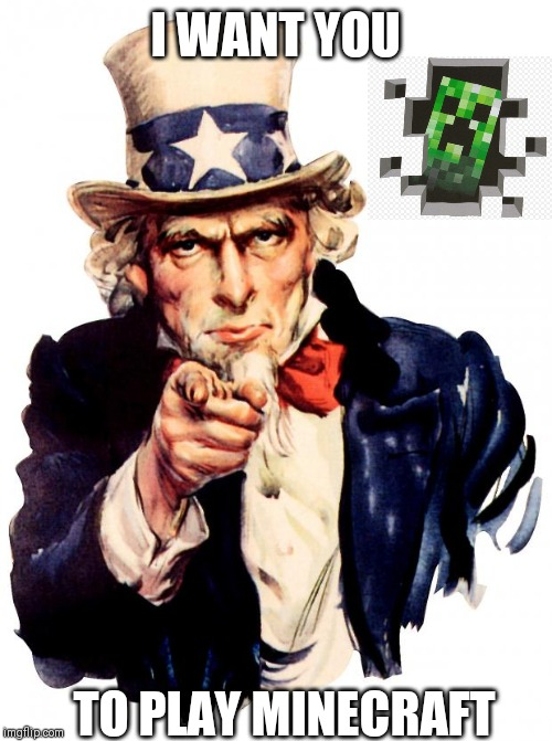 Uncle Sam | I WANT YOU TO PLAY MINECRAFT | image tagged in memes,uncle sam | made w/ Imgflip meme maker