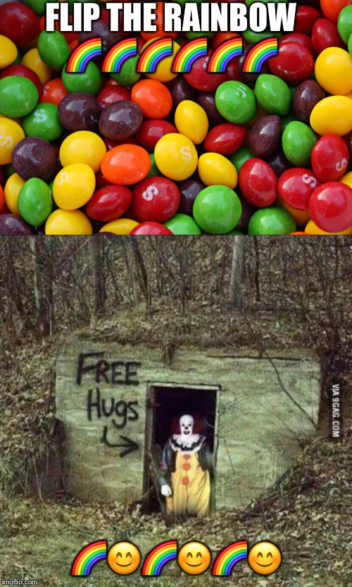 FLIP THE RAINBOW?????? ?????? | image tagged in scary clown,skittles | made w/ Imgflip meme maker
