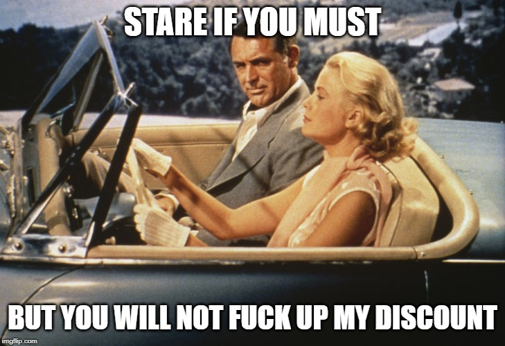 state farm | STARE IF YOU MUST BUT YOU WILL NOT F**K UP MY DISCOUNT | image tagged in grace kelly,lady,lady driver,discount,car insurance,state farm | made w/ Imgflip meme maker