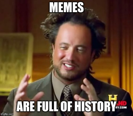 Ancient Aliens Meme |  MEMES; ARE FULL OF HISTORY | image tagged in memes,ancient aliens | made w/ Imgflip meme maker