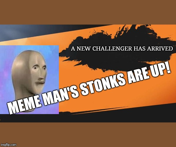 Smash meme | A NEW CHALLENGER HAS ARRIVED MEME MAN'S STONKS ARE UP! | image tagged in smash meme | made w/ Imgflip meme maker