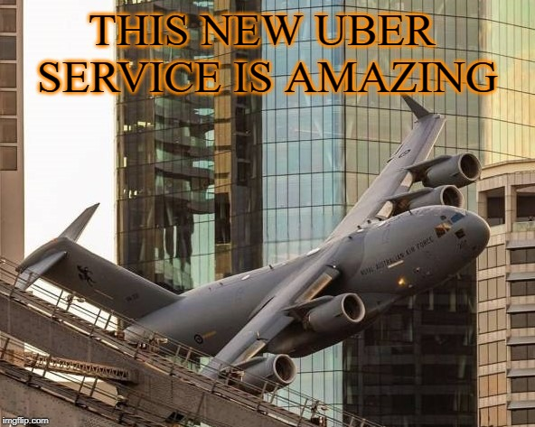 THIS NEW UBER  SERVICE IS AMAZING | image tagged in uber,place | made w/ Imgflip meme maker