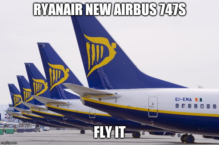 RYANAIR NEW AIRBUS 747S FLY IT | image tagged in ryanair | made w/ Imgflip meme maker