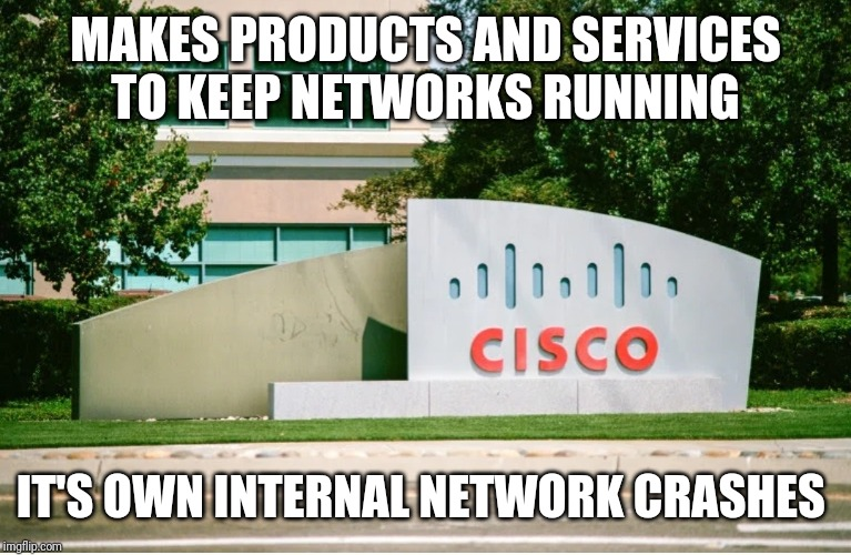 Come on Cisco!!! | MAKES PRODUCTS AND SERVICES TO KEEP NETWORKS RUNNING IT'S OWN INTERNAL NETWORK CRASHES | image tagged in cisco,networks,business,company,funny,for real | made w/ Imgflip meme maker