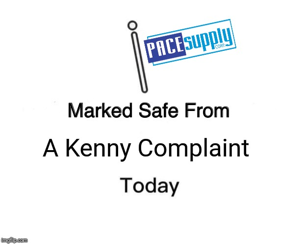 Marked Safe From Meme | A Kenny Complaint | image tagged in memes,marked safe from | made w/ Imgflip meme maker