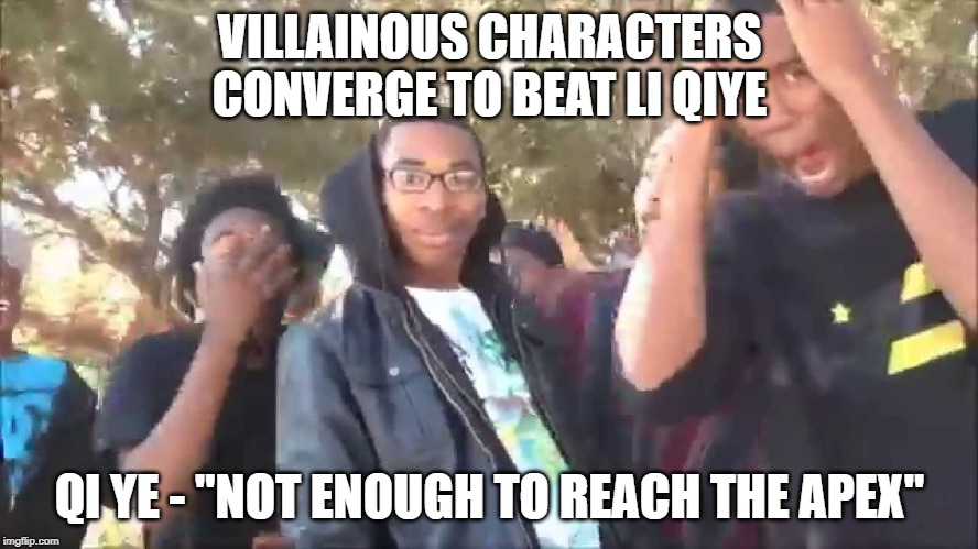 "VILLAINOUS CHARACTERS CONVERGE TO BEAT LI QIYE QI YE - ""NOT ENOUGH TO REACH THE APEX"" 