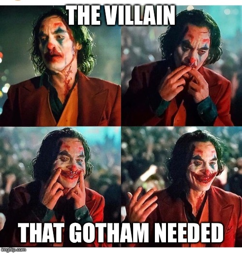 THE VILLAIN THAT GOTHAM NEEDED | image tagged in joker | made w/ Imgflip meme maker