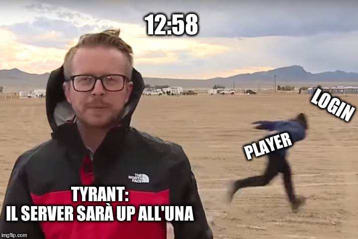 Area 51 Naruto Runner | TYRANT: IL SERVER SARÀ UP ALL'UNA PLAYER 12:58 LOGIN | image tagged in area 51 naruto runner | made w/ Imgflip meme maker