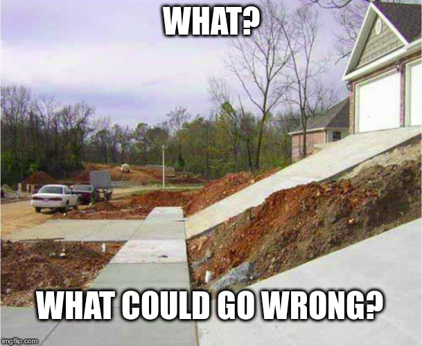 Bad Design | WHAT? WHAT COULD GO WRONG? | image tagged in bad design,funny meme,fail,failure,epic fail | made w/ Imgflip meme maker