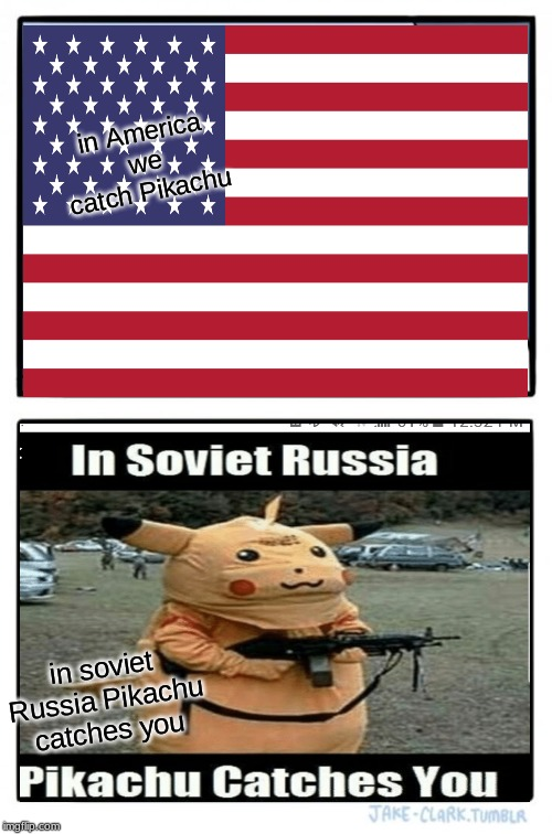Two Buttons Meme | in America we catch Pikachu in soviet Russia Pikachu catches you | image tagged in memes,two buttons | made w/ Imgflip meme maker