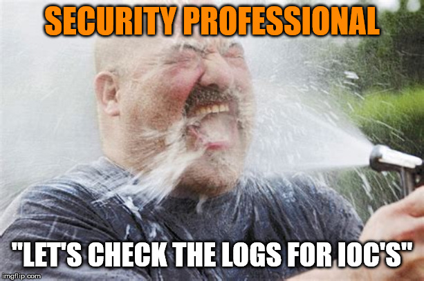 "Infosec ""lets check the logs for ioc's"" 