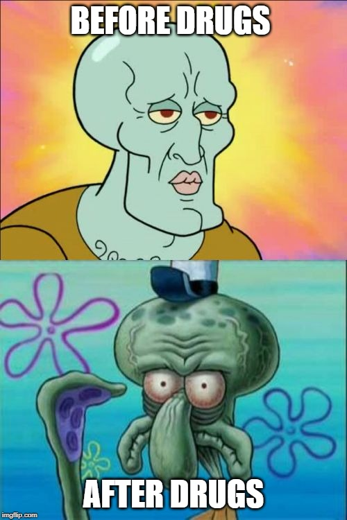 Squidward Meme | BEFORE DRUGS AFTER DRUGS | image tagged in memes,squidward | made w/ Imgflip meme maker