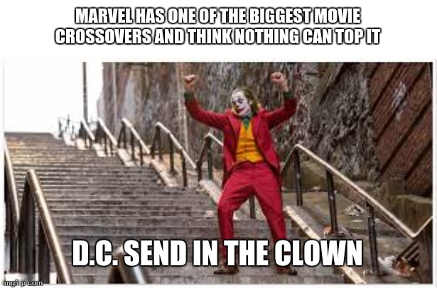 Joker | MARVEL HAS ONE OF THE BIGGEST MOVIE CROSSOVERS AND THINK NOTHING CAN TOP IT D.C. SEND IN THE CLOWN | image tagged in clowns,stairs,movie,dancing,october,dc | made w/ Imgflip meme maker