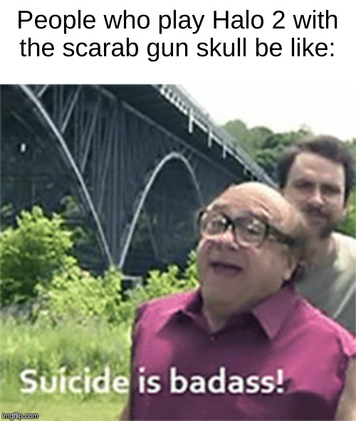 Danny devito | People who play Halo 2 with the scarab gun skull be like: | image tagged in halo,danny devito | made w/ Imgflip meme maker