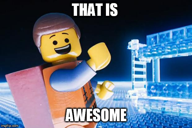 Lego Movie | THAT IS AWESOME | image tagged in lego movie | made w/ Imgflip meme maker
