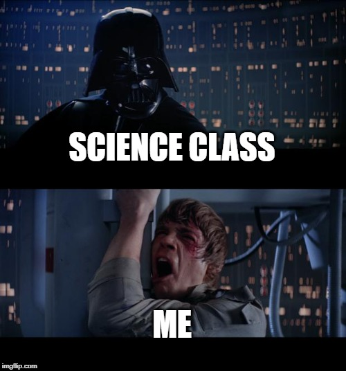 Star Wars No | SCIENCE CLASS ME | image tagged in memes,star wars no | made w/ Imgflip meme maker