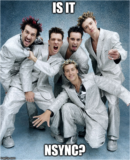 nsync | IS IT NSYNC? | image tagged in nsync | made w/ Imgflip meme maker