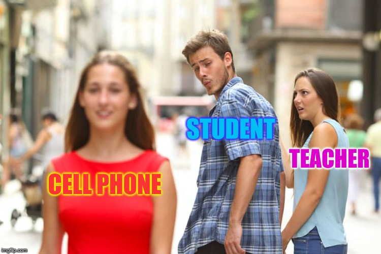 Distracted Boyfriend Meme | CELL PHONE STUDENT TEACHER | image tagged in memes,distracted boyfriend | made w/ Imgflip meme maker