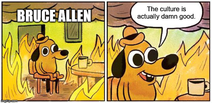 This is Fine (Blank) | BRUCE ALLEN The culture is actually damn good. | image tagged in this is fine blank | made w/ Imgflip meme maker