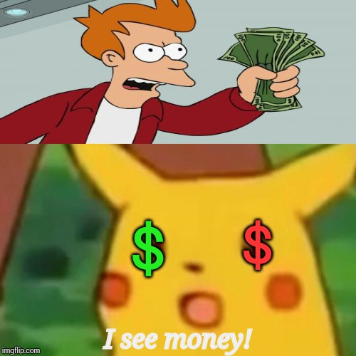 Random enough? | $ $ I see money! | image tagged in memes,surprised pikachu,money,i see dead people,shut up and take my money fry | made w/ Imgflip meme maker