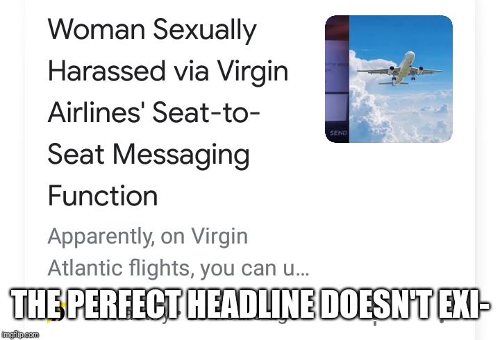 Yeah |  THE PERFECT HEADLINE DOESN'T EXI- | image tagged in yeah | made w/ Imgflip meme maker