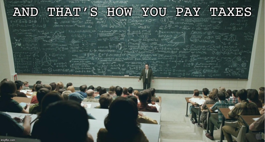 and that, class,... |  AND THAT'S HOW YOU PAY TAXES | image tagged in and that class | made w/ Imgflip meme maker