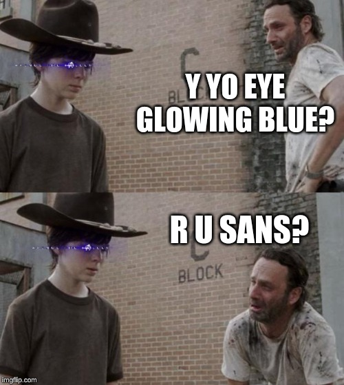 Rick and Carl | Y YO EYE GLOWING BLUE? R U SANS? | image tagged in memes,rick and carl | made w/ Imgflip meme maker
