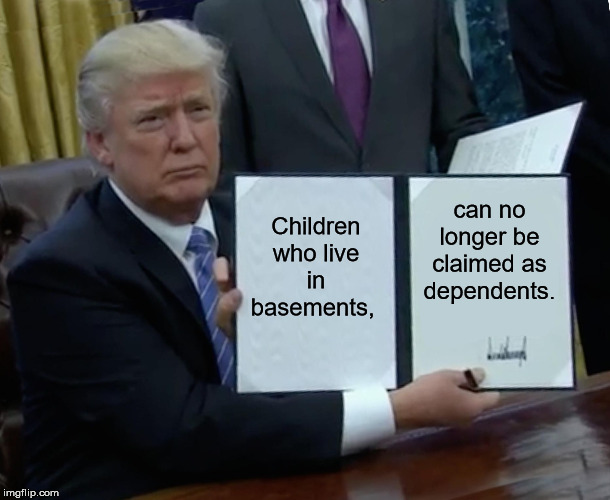Trump Kills Antifa | Children who live in basements, can no longer be claimed as dependents. | image tagged in memes,trump bill signing | made w/ Imgflip meme maker