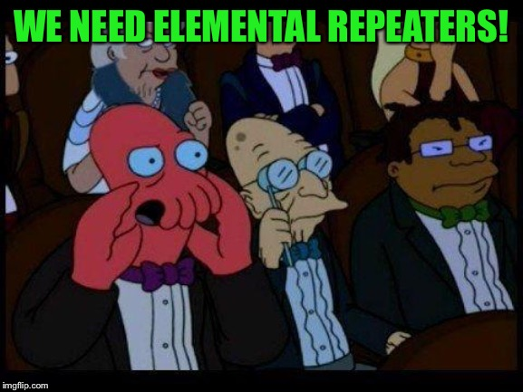 You Should Feel Bad Zoidberg Meme | WE NEED ELEMENTAL REPEATERS! | image tagged in memes,you should feel bad zoidberg | made w/ Imgflip meme maker