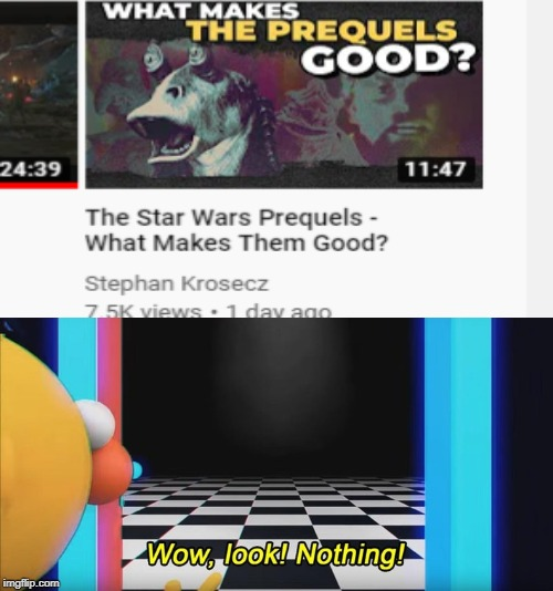 Hold your horses, as well as your downvotes. I actually like alot about the prequels, this is just a joke, a cliche sentiment. | image tagged in star wars,prequels,dhmis,don't hug me i'm scared,wow look nothing | made w/ Imgflip meme maker
