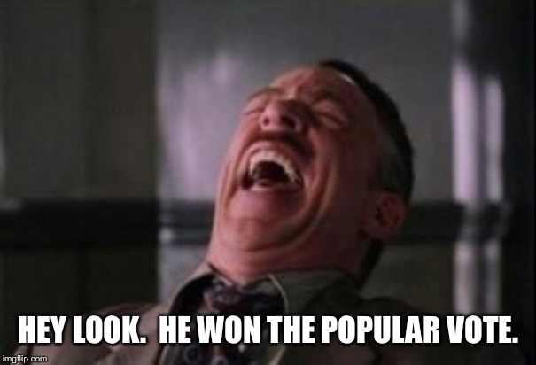 HEY LOOK.  HE WON THE POPULAR VOTE. | image tagged in j jonah jameson laughing | made w/ Imgflip meme maker
