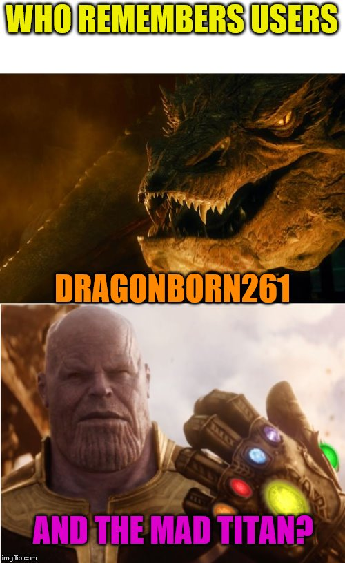 Both of them deleted their accounts |  WHO REMEMBERS USERS; DRAGONBORN261; AND THE MAD TITAN? | image tagged in smug the dragon,thanos with the stones,dragonborn261,themadtitan | made w/ Imgflip meme maker