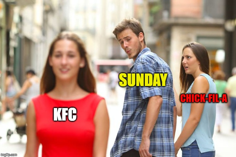 Distracted Boyfriend Meme | KFC SUNDAY CHICK-FIL-A | image tagged in memes,distracted boyfriend | made w/ Imgflip meme maker
